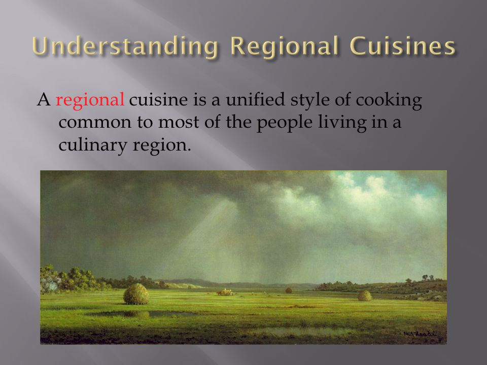 A regional cuisine is a unified style of cooking common to most of the people living in a culinary region.