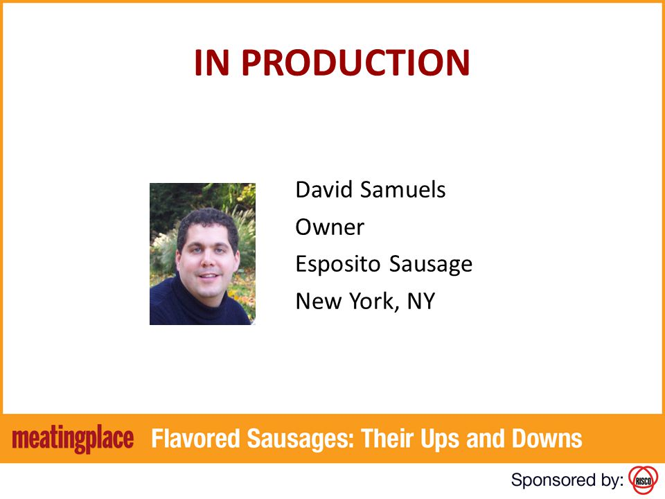 IN PRODUCTION David Samuels Owner Esposito Sausage New York, NY