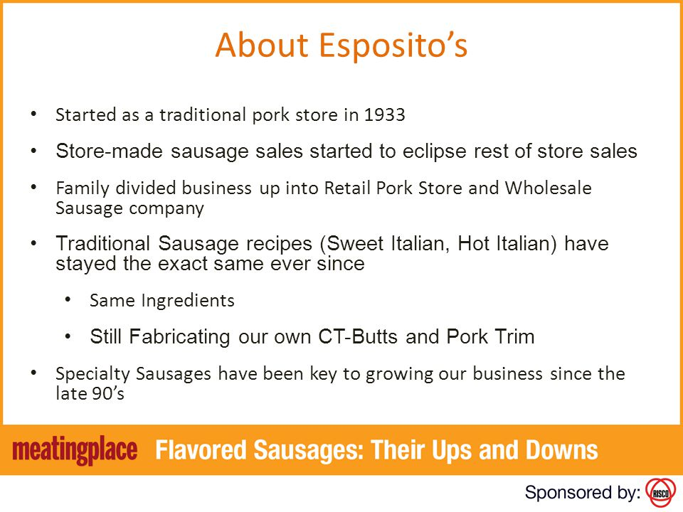 Started as a traditional pork store in 1933 Store-made sausage sales started to eclipse rest of store sales Family divided business up into Retail Por