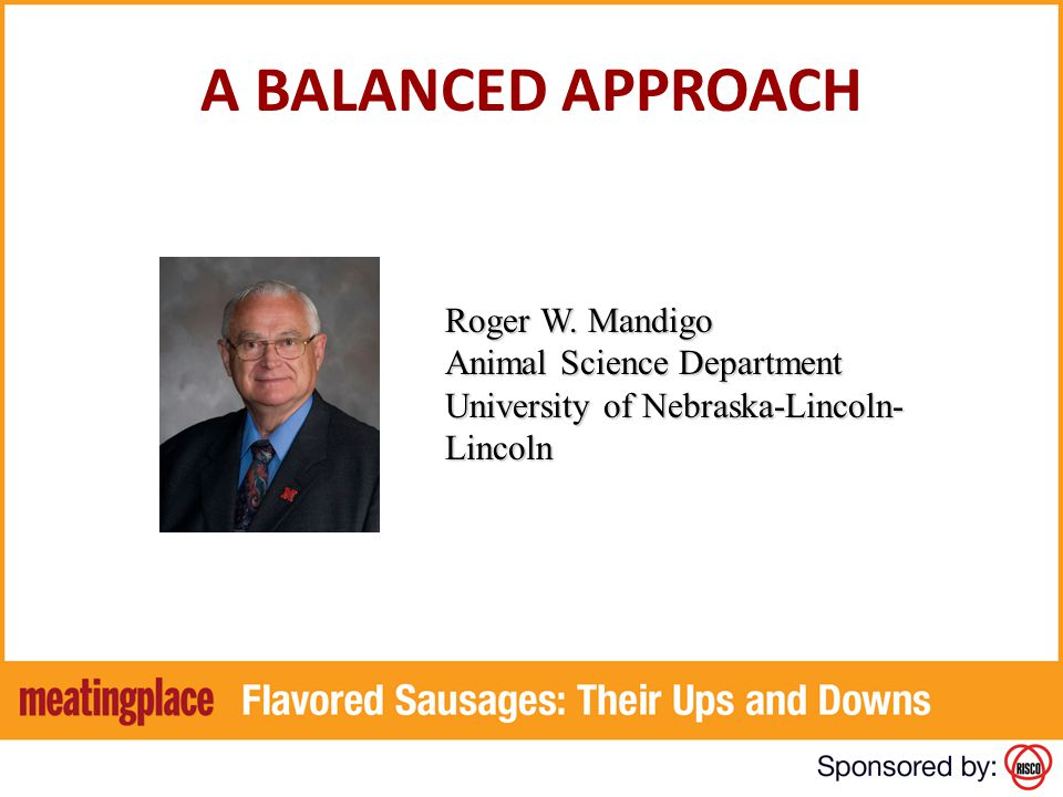 A BALANCED APPROACH Roger W. Mandigo Animal Science Department University of Nebraska-Lincoln- Lincoln