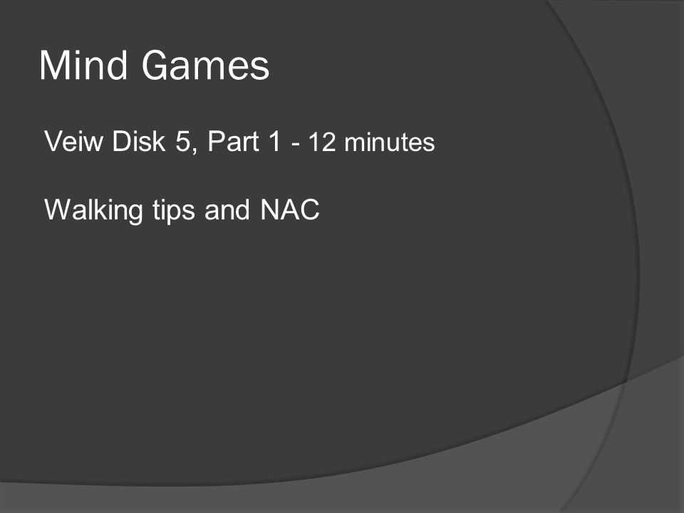 Mind Games Veiw Disk 5, Part 1 - 12 minutes Walking tips and NAC