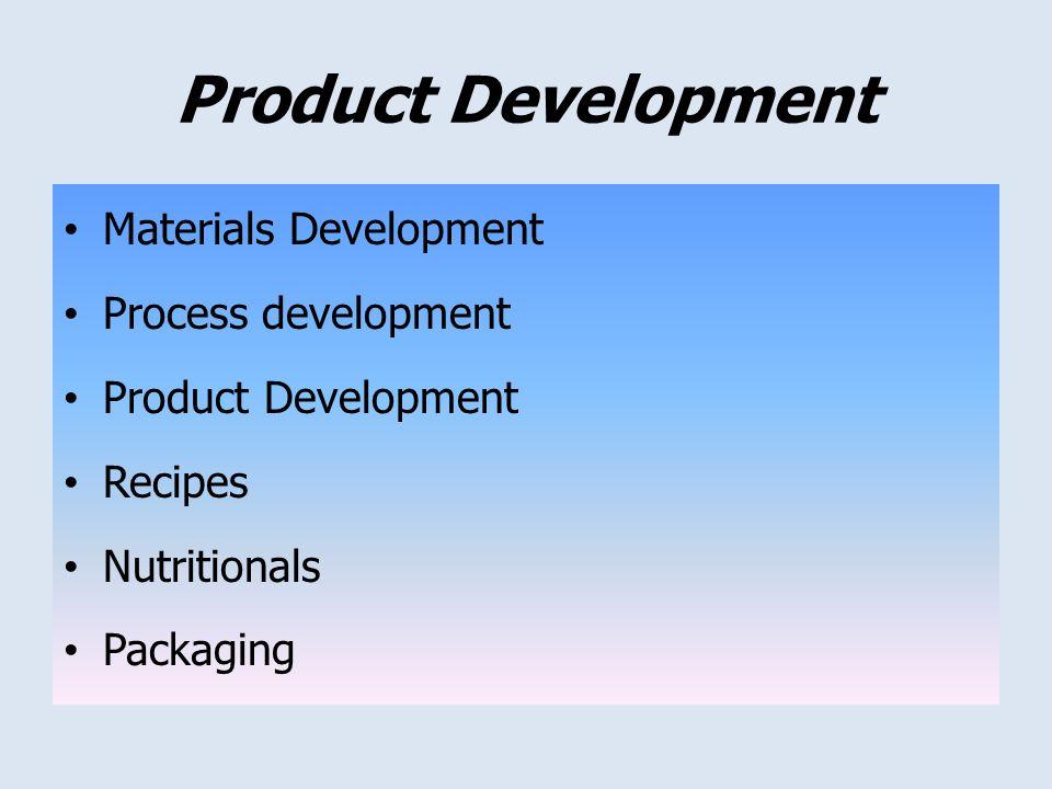 Product Development Materials Development Process development Product Development Recipes Nutritionals Packaging