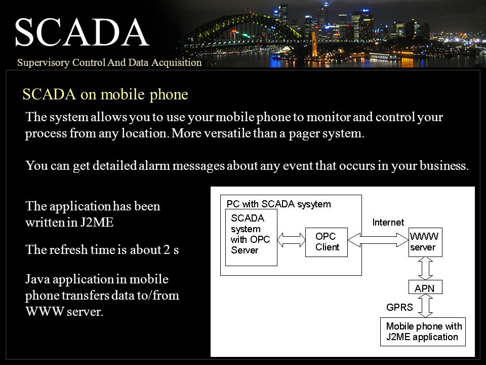 SCADA Supervisory Control And Data Acquisition SCADA on mobile phone The system allows you to use your mobile phone to monitor and control your process from any location.