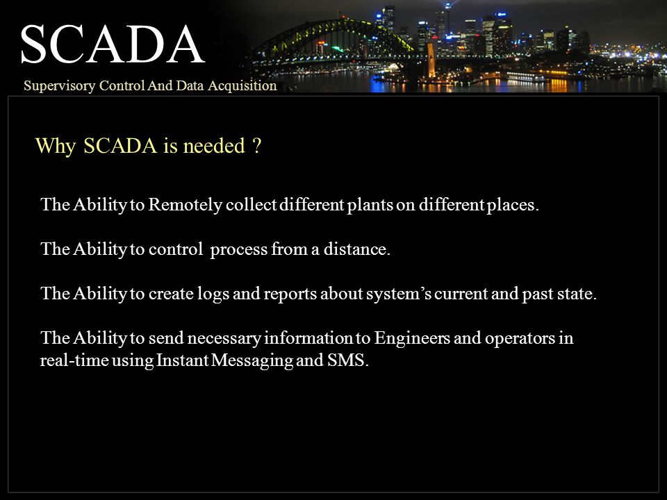 SCADA Supervisory Control And Data Acquisition Why SCADA is needed .