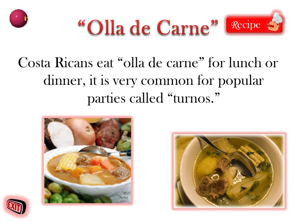 Costa Ricans eat olla de carne for lunch or dinner, it is very common for popular parties called turnos. R ecipe R ecipe