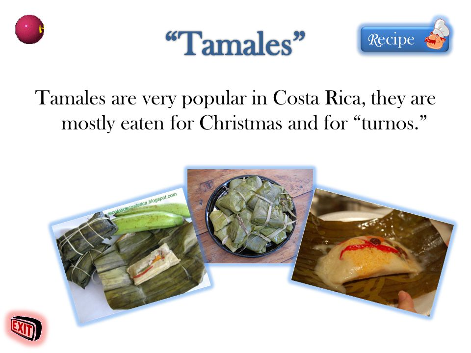 Tamales are very popular in Costa Rica, they are mostly eaten for Christmas and for turnos. R ecipe R ecipe