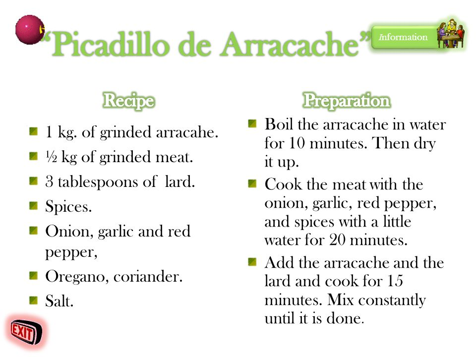 1 kg. of grinded arracahe. ½ kg of grinded meat. 3 tablespoons of lard. Spices. Onion, garlic and red pepper, Oregano, coriander. Salt. Boil the arrac