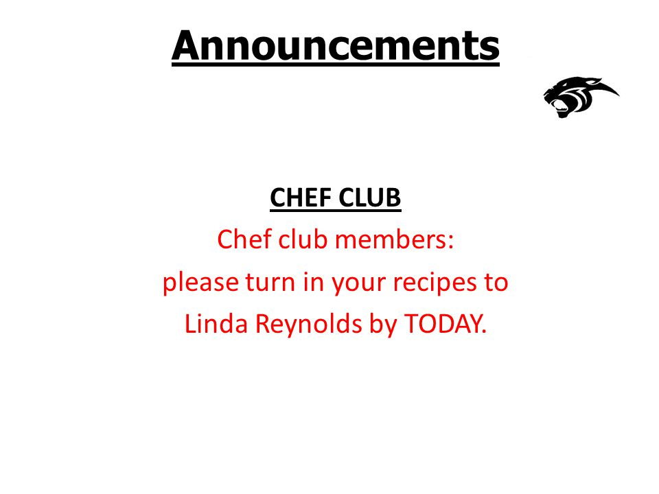 Announcements CHEF CLUB Chef club members: please turn in your recipes to Linda Reynolds by TODAY.