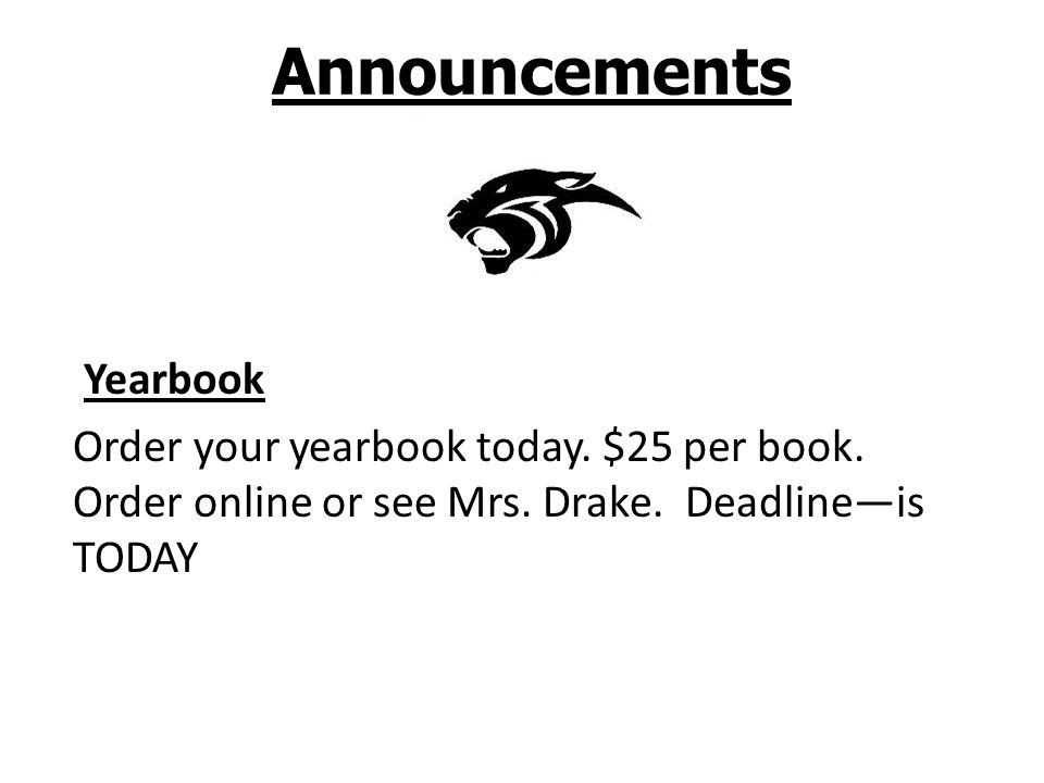 Announcements Yearbook Order your yearbook today. $25 per book.