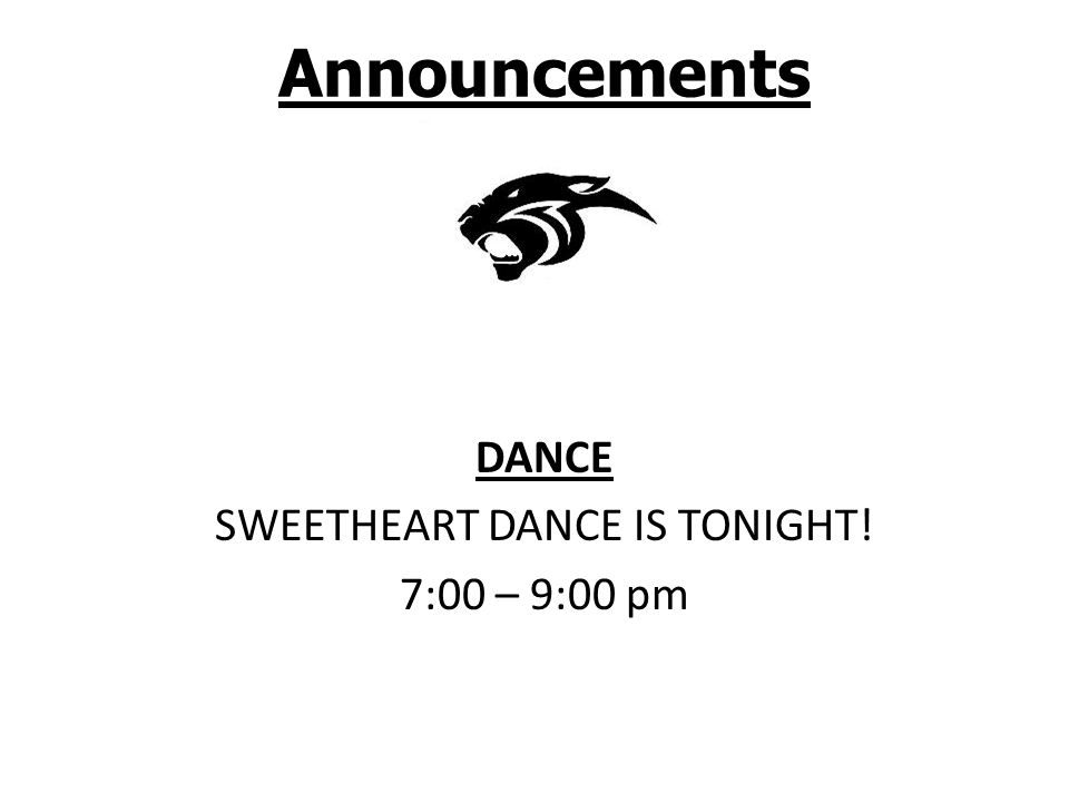Announcements DANCE SWEETHEART DANCE IS TONIGHT! 7:00 – 9:00 pm