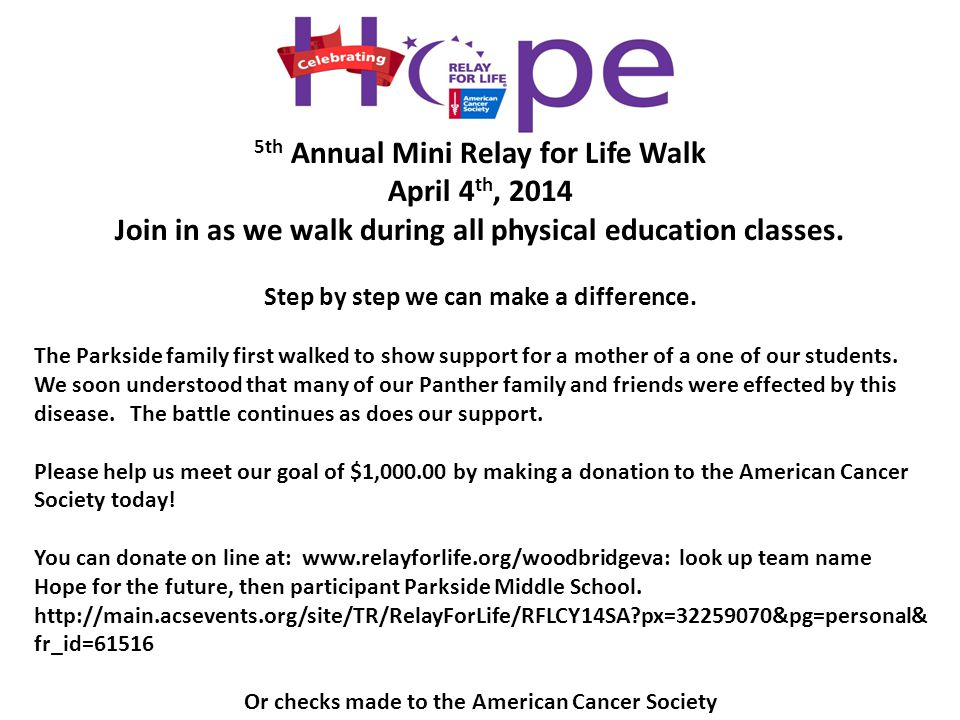 5th Annual Mini Relay for Life Walk April 4 th, 2014 Join in as we walk during all physical education classes. Step by step we can make a difference.