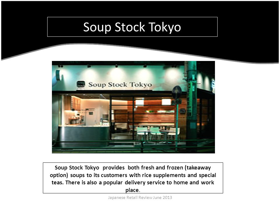 Soup Stock Tokyo provides both fresh and frozen (takeaway option) soups to its customers with rice supplements and special teas.