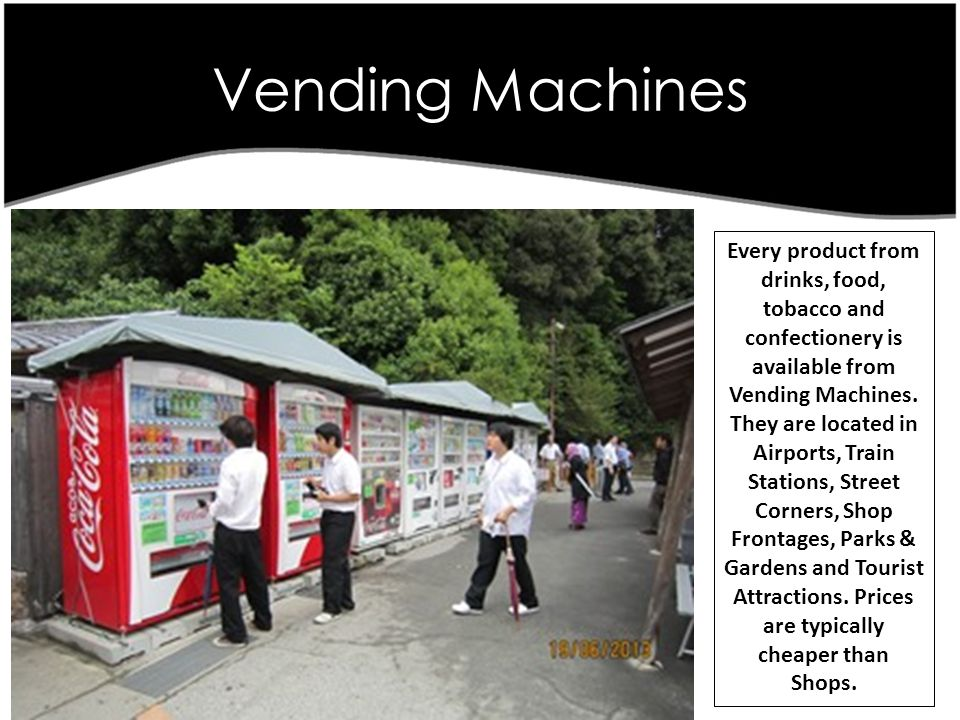 Vending Machines Japanese Retail Review June 2013 Every product from drinks, food, tobacco and confectionery is available from Vending Machines.