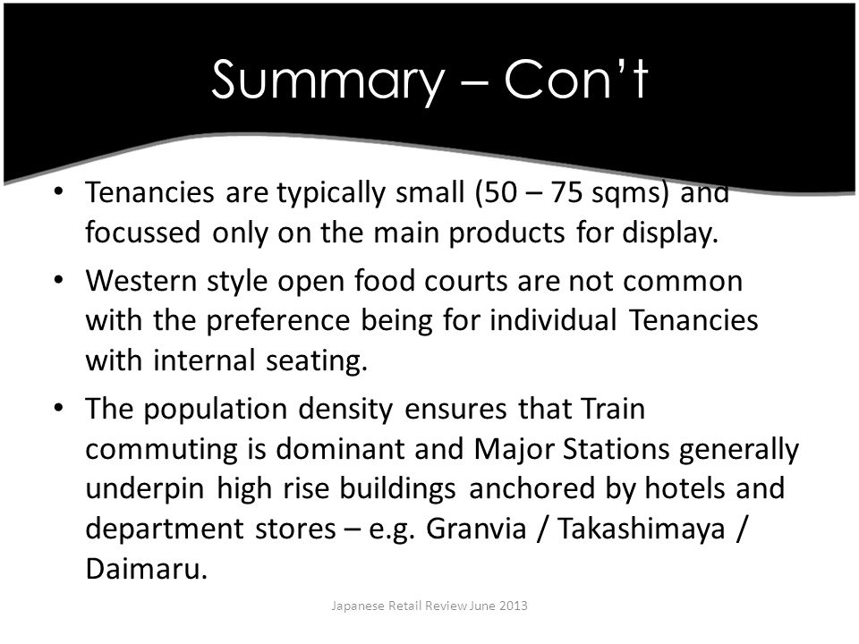 Summary – Cont Japanese Retail Review June 2013 Tenancies are typically small (50 – 75 sqms) and focussed only on the main products for display.