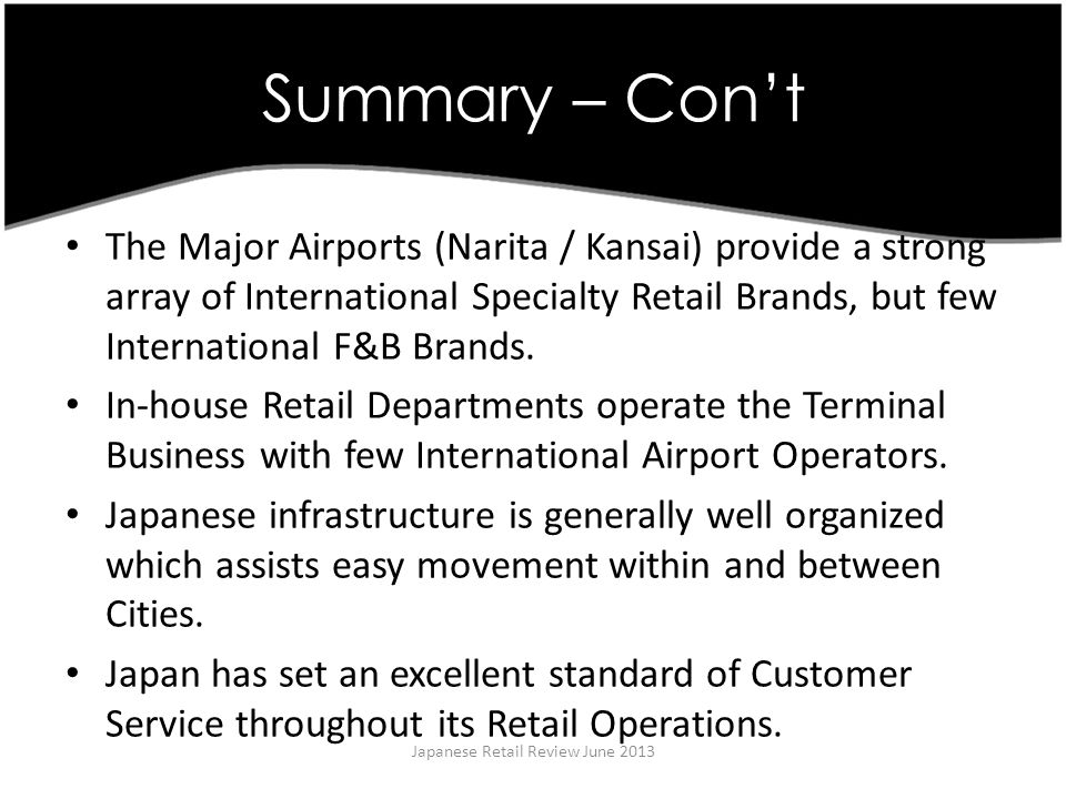 Summary – Cont Japanese Retail Review June 2013 The Major Airports (Narita / Kansai) provide a strong array of International Specialty Retail Brands, but few International F&B Brands.