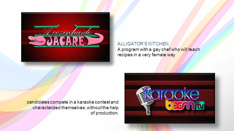 ALLIGATORS KITCHEN A program with a gay chef who will teach recipes in a very female way candidates compete in a karaoke contest and characterized themselves, without the help of production.