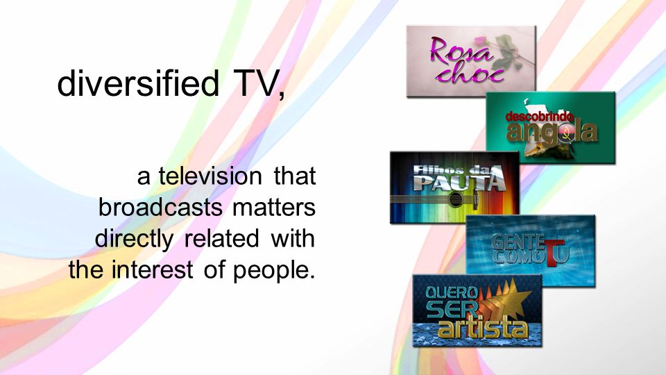 diversified TV, a television that broadcasts matters directly related with the interest of people.