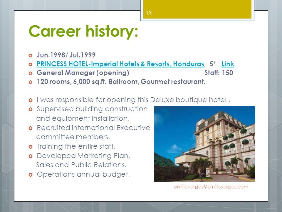Career history: Jun.1998/ Jul.1999 PRINCESS HOTEL-Imperial Hotels & Resorts, Honduras, 5* Link PRINCESS HOTEL-Imperial Hotels & Resorts, HondurasLink