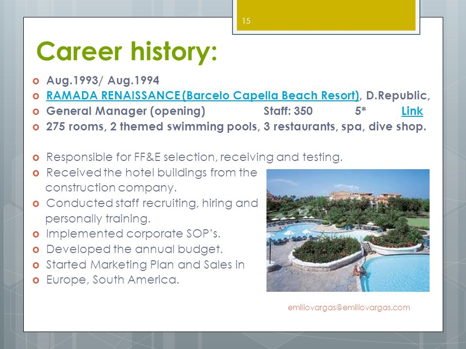 Career history: Aug.1993/ Aug.1994 RAMADA RENAISSANCE (Barcelo Capella Beach Resort), D.Republic, RAMADA RENAISSANCE (Barcelo Capella Beach Resort) Ge