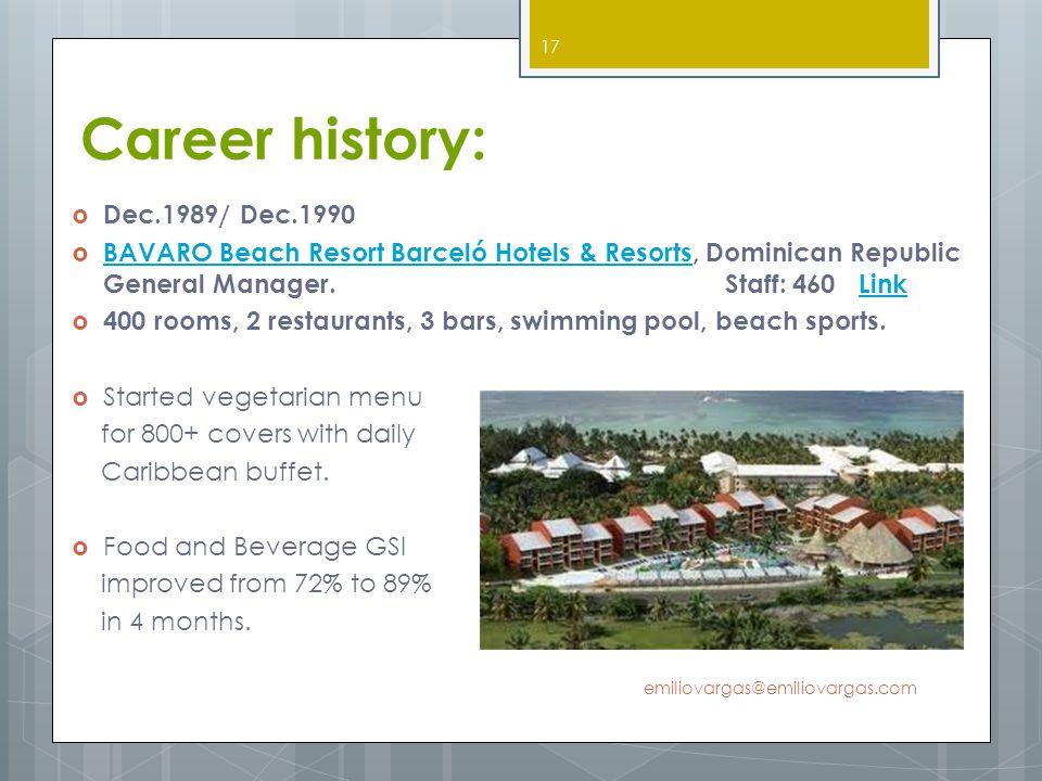 Career history: Dec.1989/ Dec.1990 BAVARO Beach Resort Barceló Hotels & Resorts, Dominican Republic General Manager. Staff: 460 Link BAVARO Beach Reso