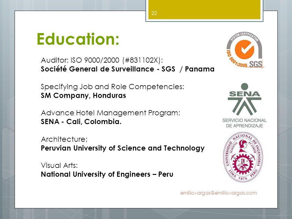 Education: emiliovargas@emiliovargas.com 22 Auditor: ISO 9000/2000 (#831102X): Société General de Surveillance - SGS / Panama Specifying Job and Role