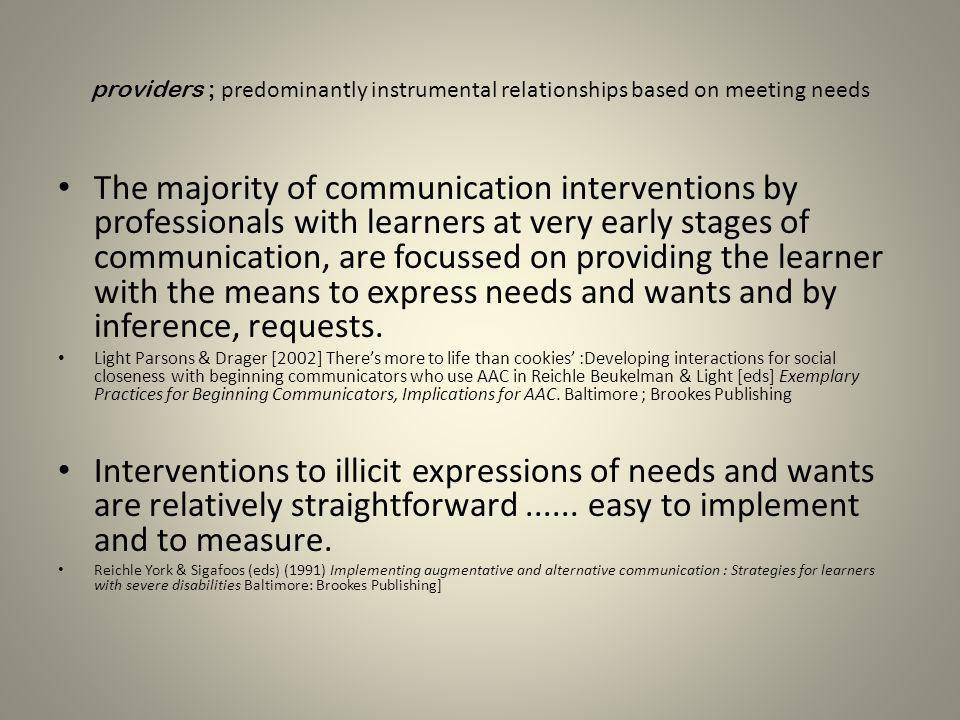 providers ; predominantly instrumental relationships based on meeting needs The majority of communication interventions by professionals with learners