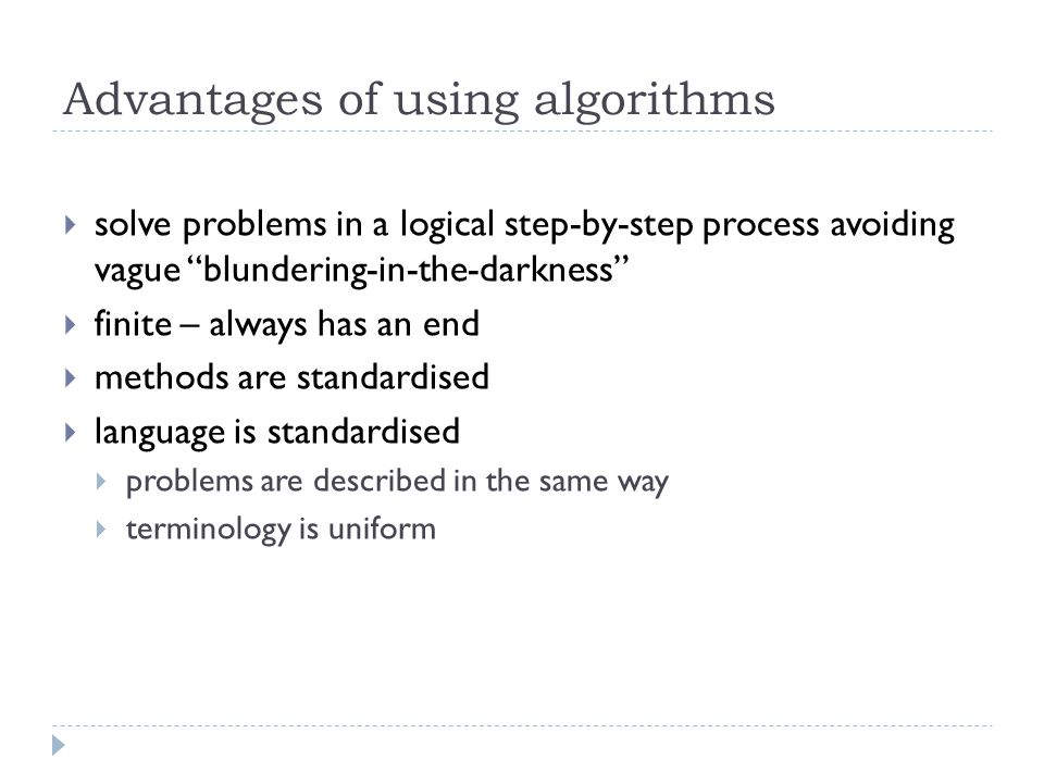 Advantages of using algorithms solve problems in a logical step-by-step process avoiding vague blundering-in-the-darkness finite – always has an end m
