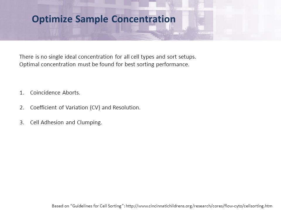 Optimize Sample Concentration Based on Guidelines for Cell Sorting: http://www.cincinnatichildrens.org/research/cores/flow-cyto/cellsorting.htm 1.Coincidence Aborts.