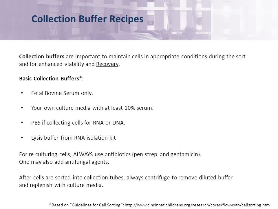 Collection Buffer Recipes *Based on Guidelines for Cell Sorting: http://www.cincinnatichildrens.org/research/cores/flow-cyto/cellsorting.htm Fetal Bovine Serum only.