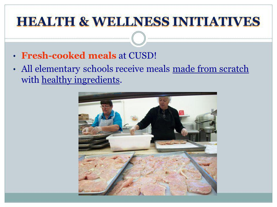 HEALTH & WELLNESS INITIATIVES Fresh-cooked meals at CUSD.