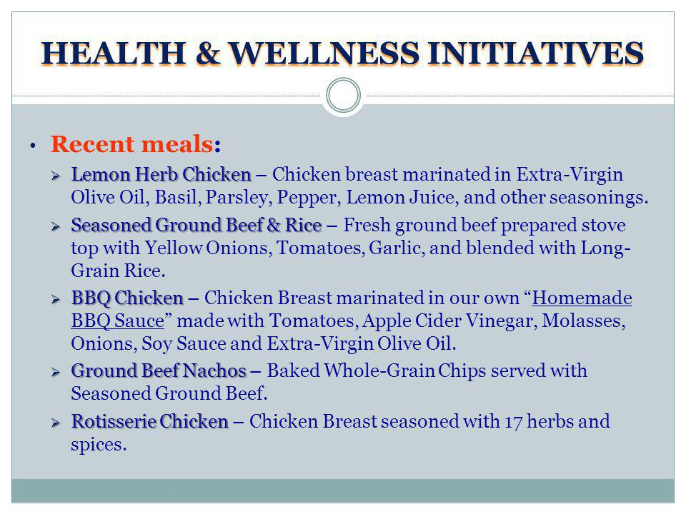 HEALTH & WELLNESS INITIATIVES Recent meals: Lemon Herb Chicken Lemon Herb Chicken – Chicken breast marinated in Extra-Virgin Olive Oil, Basil, Parsley, Pepper, Lemon Juice, and other seasonings.