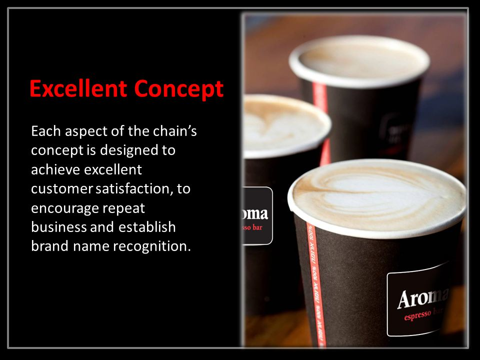 Each aspect of the chains concept is designed to achieve excellent customer satisfaction, to encourage repeat business and establish brand name recognition.