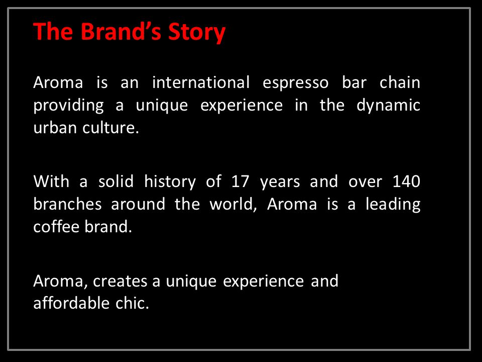 The Brands Story Aroma is an international espresso bar chain providing a unique experience in the dynamic urban culture.