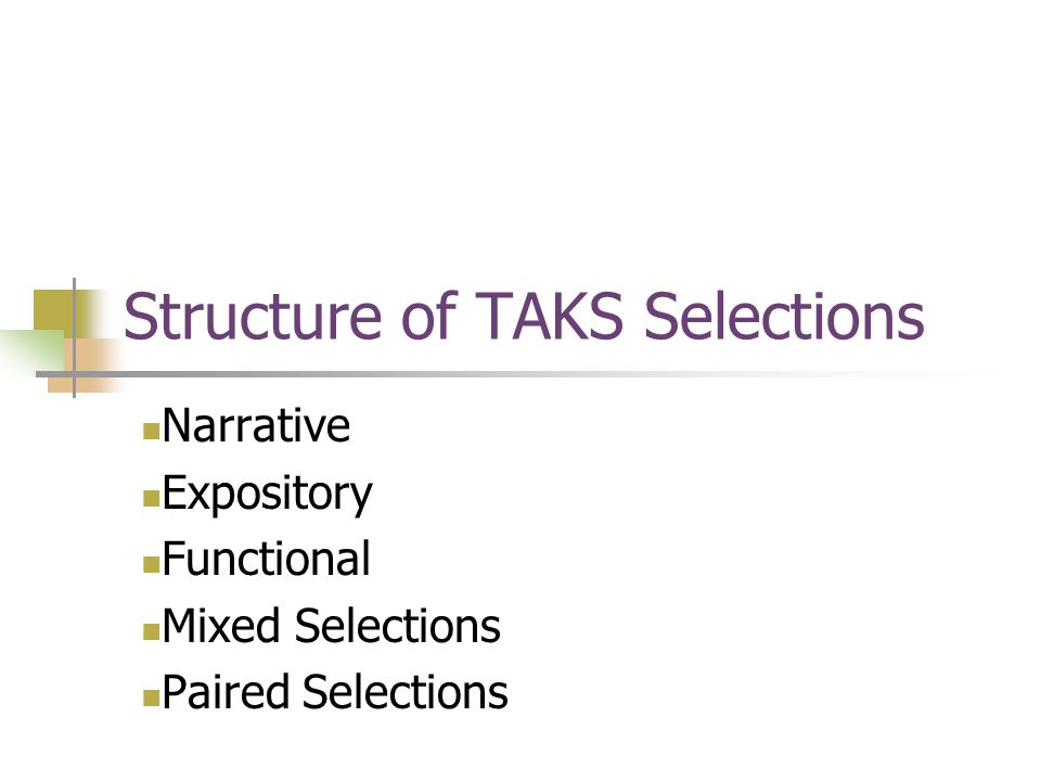 Structure of TAKS Selections Narrative Expository Functional Mixed Selections Paired Selections