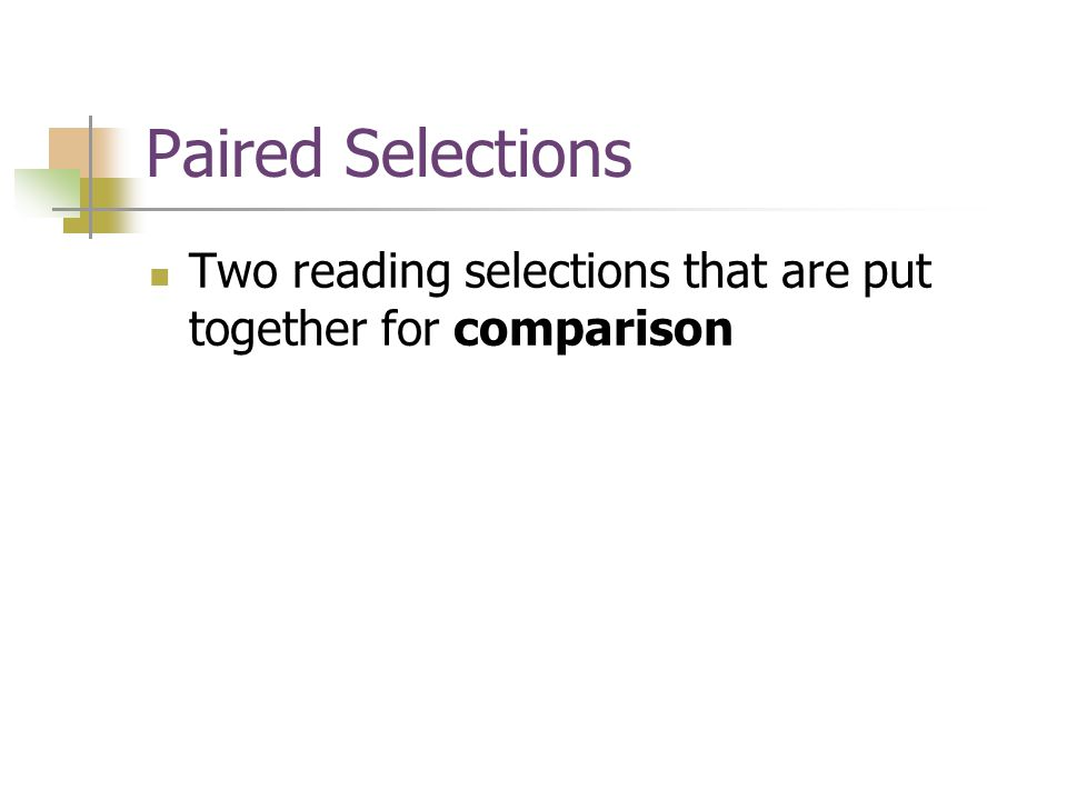 Paired Selections Two reading selections that are put together for comparison