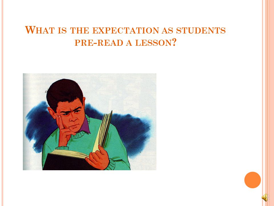 W HAT IS THE EXPECTATION AS STUDENTS PRE - READ A LESSON ?
