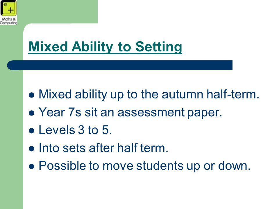 Mixed Ability to Setting Mixed ability up to the autumn half-term.