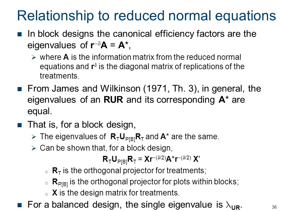 Relationship to reduced normal equations In block designs the canonical efficiency factors are the eigenvalues of r A = A*, where A is the information