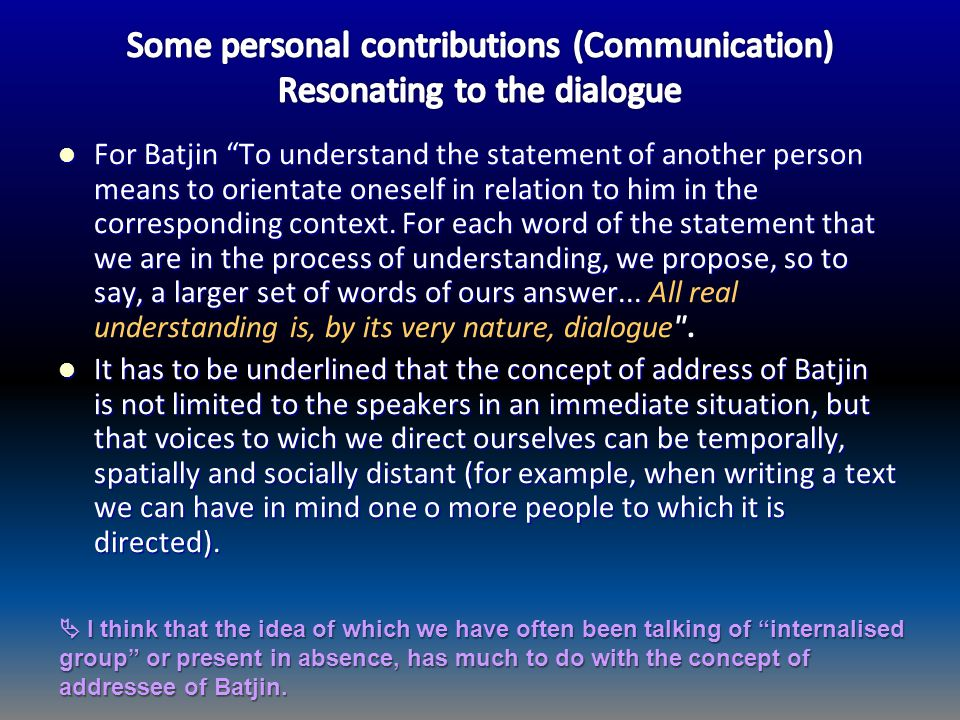 For Batjin To understand the statement of another person means to orientate oneself in relation to him in the corresponding context. For each word of