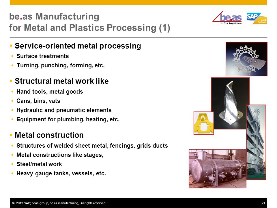 ©2013 SAP; beas group, be.as manufacturing, All rights reserved.21 be.as Manufacturing for Metal and Plastics Processing (1) Service-oriented metal processing Surface treatments Turning, punching, forming, etc.