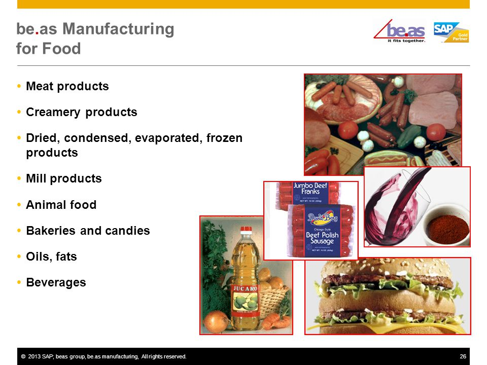 ©2013 SAP; beas group, be.as manufacturing, All rights reserved.26 Meat products Creamery products Dried, condensed, evaporated, frozen products Mill products Animal food Bakeries and candies Oils, fats Beverages be.as Manufacturing for Food