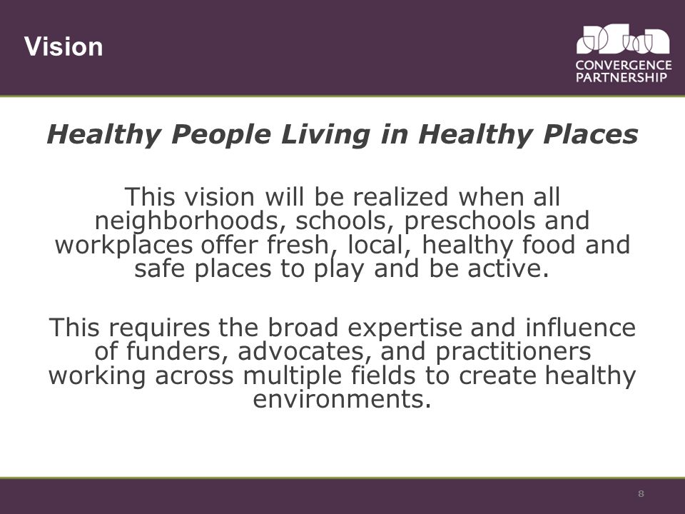 Vision Healthy People Living in Healthy Places This vision will be realized when all neighborhoods, schools, preschools and workplaces offer fresh, lo