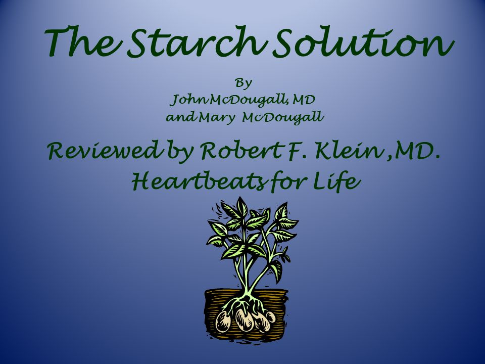 The Starch Solution By John McDougall, MD and Mary Mc Dougall Reviewed by Robert F.