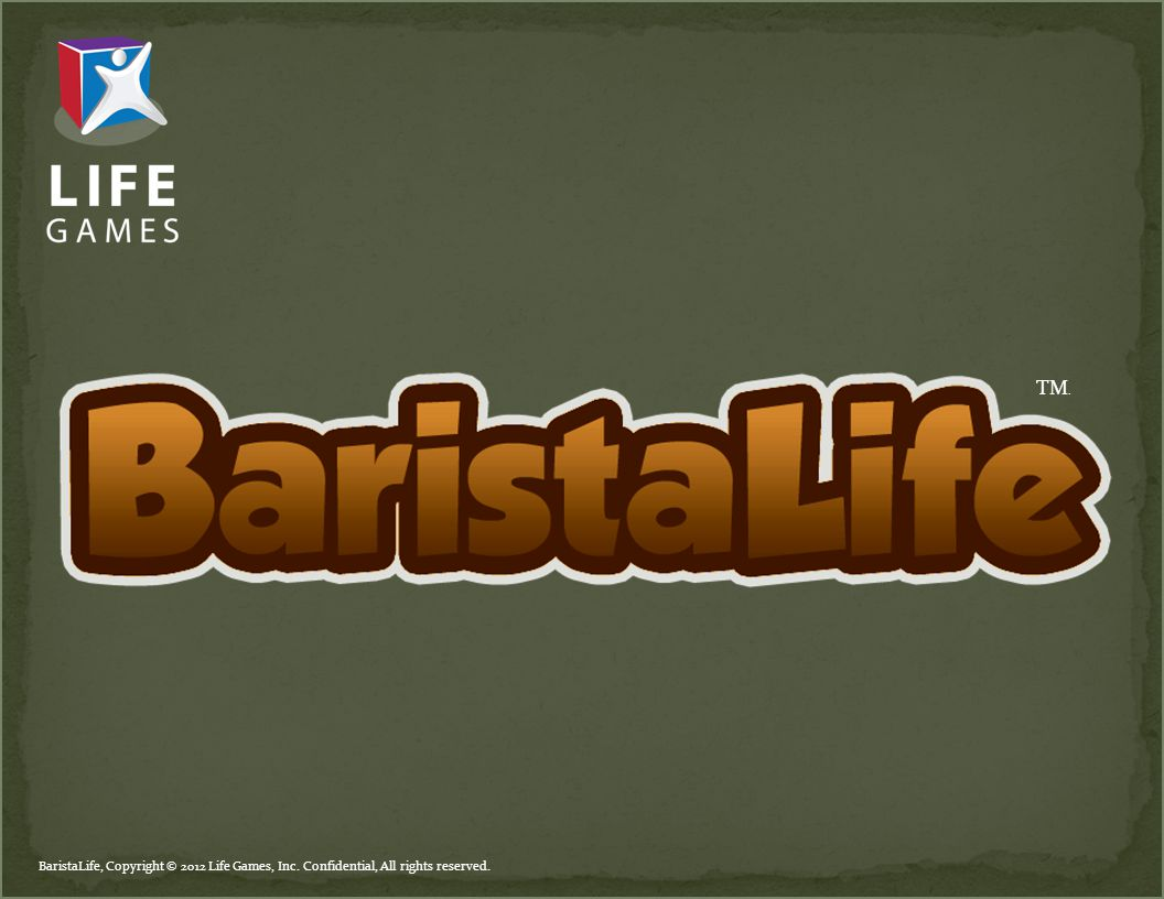 BaristaLife, Copyright © 2012 Life Games, Inc. Confidential, All rights reserved. TM.