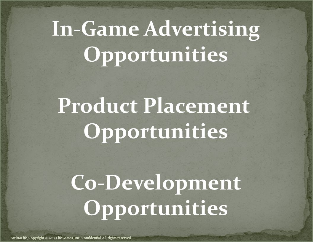 BaristaLife, Copyright © 2012 Life Games, Inc. Confidential, All rights reserved. In-Game Advertising Opportunities Product Placement Opportunities Co
