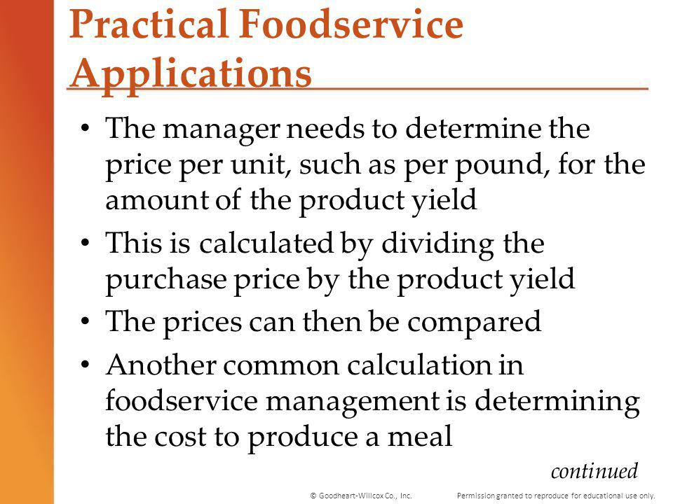 Permission granted to reproduce for educational use only.© Goodheart-Willcox Co., Inc. Practical Foodservice Applications The manager needs to determi