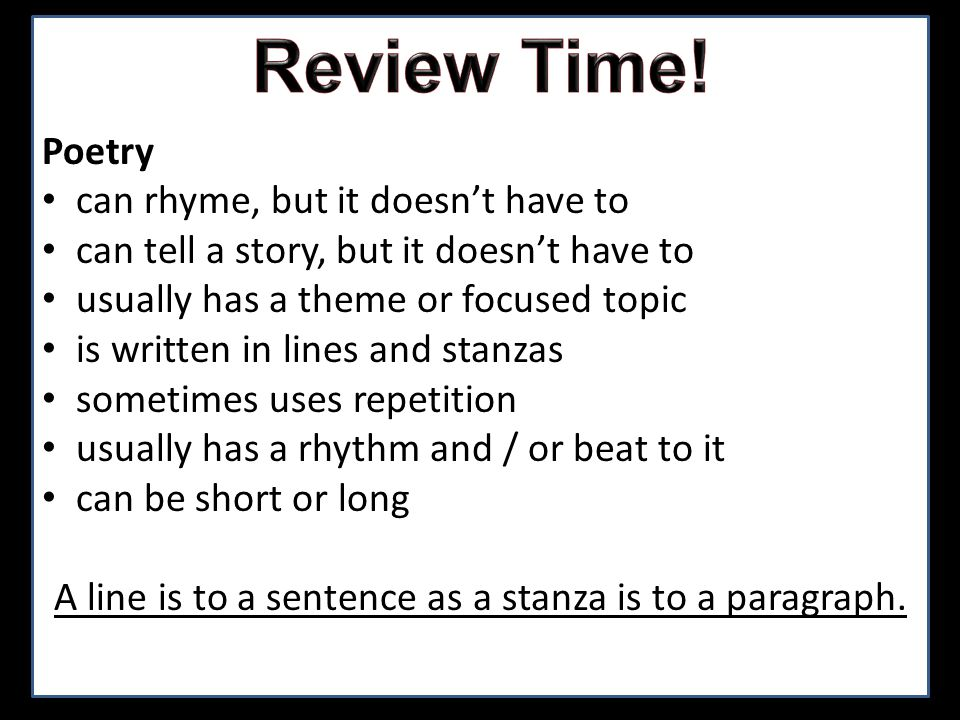 Poetry can rhyme, but it doesnt have to can tell a story, but it doesnt have to usually has a theme or focused topic is written in lines and stanzas s