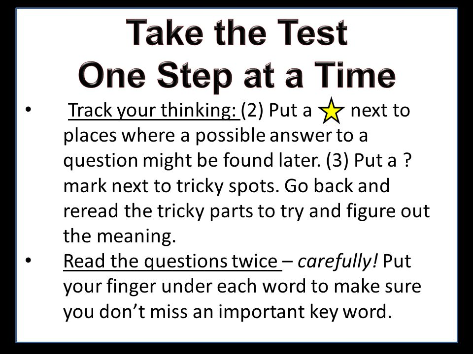 Track your thinking: (2) Put a next to places where a possible answer to a question might be found later. (3) Put a ? mark next to tricky spots. Go ba