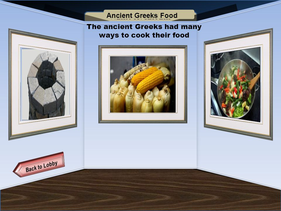 Name of Museum The ancient Greeks had many ways to cook their food Ancient Greeks Food