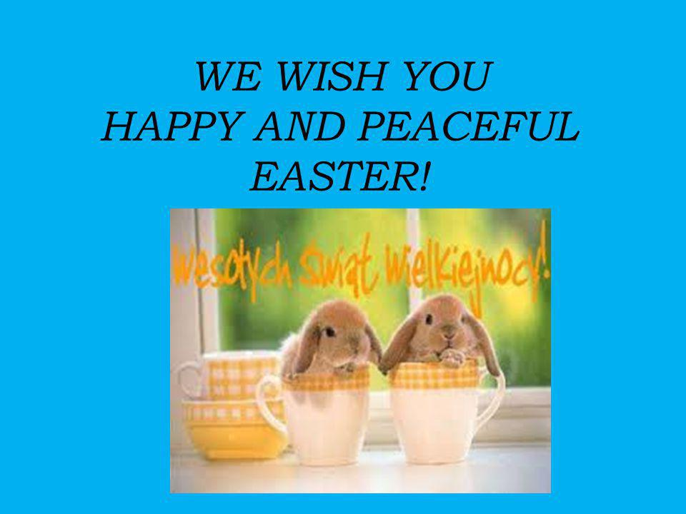 WE WISH YOU HAPPY AND PEACEFUL EASTER!